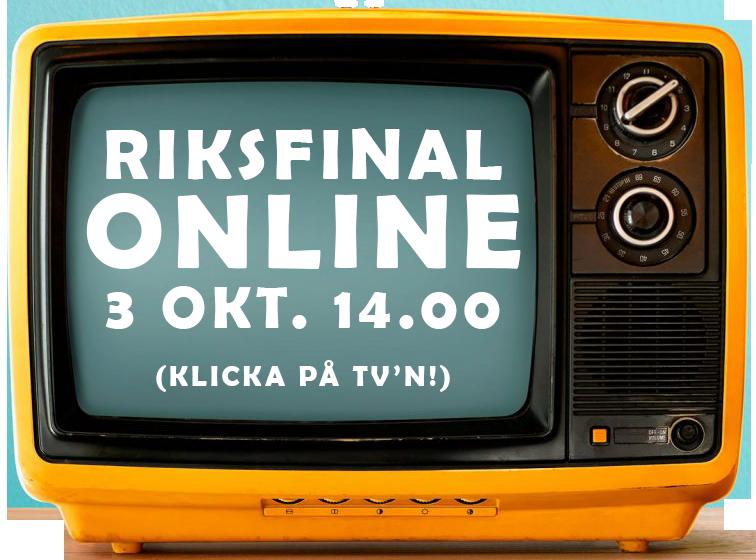 Riksfinal online 3 oktober 14.00. Klicka på TV'n.